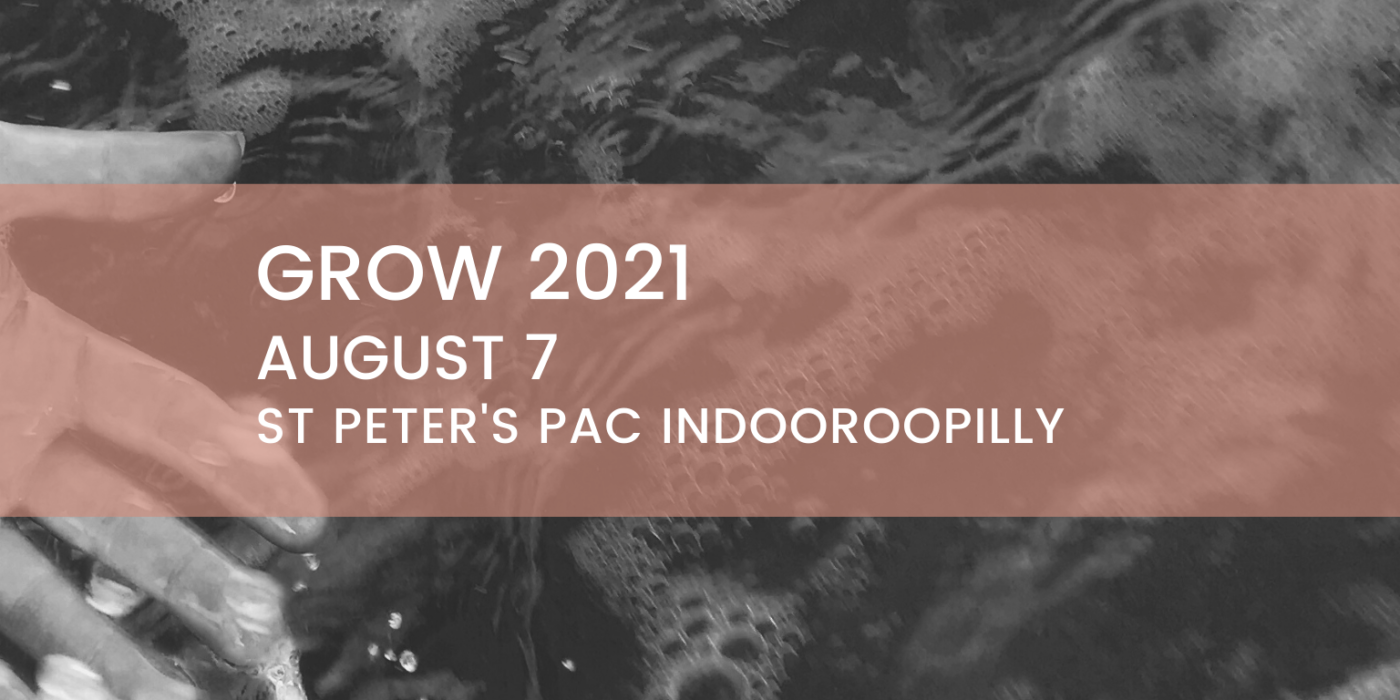 GROW 2021- August 7 - St Peter's PAC Indooroopilly